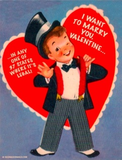 I want to marry you, Valentine, in any one of 37 states where it's legal.
